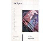 Szczegóły książki SIX SIGMA WYKORZYSTANIE PROGRAMU JAKOŚCI DO POPRAWY WYNIKÓW FINANSOWYCH
