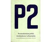 Szczegóły książki P2: POSTMODERNIZM POLSKI - ARCHITEKTURA I URBANISTYKA