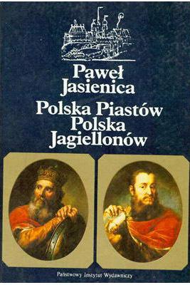 POLSKA PIASTÓW, POLSKA JAGIELLONÓW, RZECZPOSPOLITA OBOJGA NARODÓW