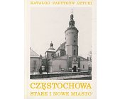 Szczegóły książki CZĘSTOCHOWA - STARE I NOWE MIASTO (KATALOG ZABYTKÓW SZTUKI)