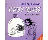 Szczegóły książki JAK SIĘ NIE DAĆ BABY BLUES. PORADNIK DLA RODZICÓW