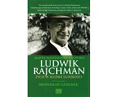 Szczegóły książki LUDWIK RAJCHMAN - ŻYCIE W SŁUŻBIE LUDZKOŚCI