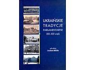 Szczegóły książki UKRAIŃSKIE TRADYCJE PARLAMENTARNE XIX-XXI WIEK