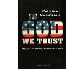 Szczegóły książki IN GOD WE TRUST. RELIGIA W SFERZE PUBLICZNEJ USA