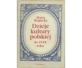 Szczegóły książki DZIEJE KULTURY POLSKIEJ DO 1918 ROKU