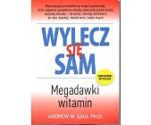 Szczegóły książki WYLECZ SIĘ SAM. MEGADAWKI WITAMIN
