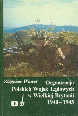 ORGANIZACJA POLSKICH WOJSK LĄDOWYCH W WIELKIEJ BRYTANII 1940 - 1945