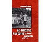 Szczegóły książki ZA ŻELAZNĄ KURTYNĄ. PODRÓŻ DO POLSKI W 1967 ROKU