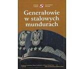 Szczegóły książki GENERAŁOWIE W STALOWYCH MUNDURACH