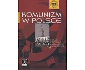 Szczegóły książki KOMUNIZM W POLSCE - ZDRADA, ZBRODNIA, ZAKŁAMANIE, ZNIEWOLENIE