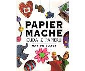 Szczegóły książki PAPIER MACHE. CUDA Z PAPIERU