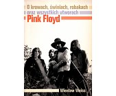 Szczegóły książki PINK FLOYD. O KROWACH, ŚWINIACH, ROBAKACH ORAZ WSZYSTKICH UTWORACH