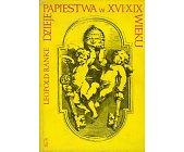 Szczegóły książki DZIEJE PAPIESTWA W XVI - XIX WIEKU