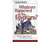 Szczegóły książki WHATEVER HAPPENED TO THE EGYPTIANS? CHANGES IN EGYPTIAN SOCIETY FROM 1950 TO THE PRESENT