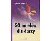 Szczegóły książki 50 ANIOŁÓW DLA DUSZY