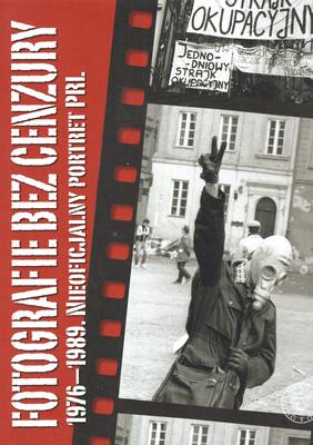 FOTOGRAFIE BEZ CENZURY. 1976 - 1989 NIEOFICJALNY PORTRET PRL