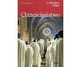 Szczegóły książki CHRZEŚCIJAŃSTWO (LEKSYKON: RELIGIE)
