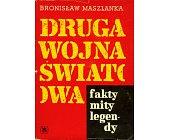 Szczegóły książki DRUGA WOJNA ŚWIATOWA - FAKTY, MITY, LEGENDY