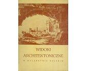 Szczegóły książki WIDOKI ARCHITEKTONICZNE W MALARSTWIE POLSKIM 1780 -1880