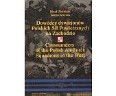 Szczegóły książki DOWÓDCY DYWIZJONÓW POLSKICH SIŁ POWIETRZNYCH NA ZACHODZIE