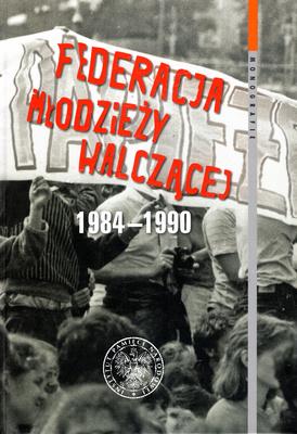 FEDERACJA MŁODZIEŻY WALCZĄCEJ 1984 - 1990