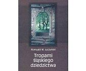 Szczegóły książki TROPAMI ŚLĄSKIEGO DZIEDZICTWA