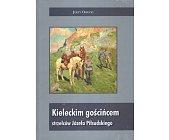 Szczegóły książki KIELECKIM GOŚCIŃCEM STRZELCÓW JÓZEFA PIŁSUDSKIEGO