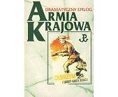 Szczegóły książki ARMIA KRAJOWA - DRAMATYCZNY EPILOG
