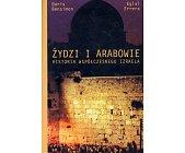Szczegóły książki ŻYDZI I ARABOWIE - HISTORIA WSPÓŁCZESNEGO IZRAELA