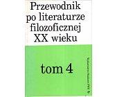 Szczegóły książki PRZEWODNIK PO LITERATURZE FILOZOFICZNEJ XX WIEKU - TOM 4