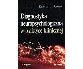 Szczegóły książki DIAGNOSTYKA NEUROPSYCHOLOGICZNA W PRAKTYCE KLINICZNEJ
