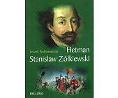 Szczegóły książki HETMAN STANISŁAW ŻÓŁKIEWSKI