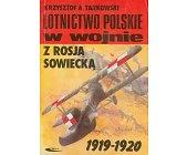 Szczegóły książki LOTNICTWO POLSKIE W WOJNIE Z ROSJĄ SOWIECKĄ 1919 - 1920