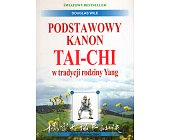 Szczegóły książki PODSTAWOWY KANON TAI-CHI W TRADYCJI RODZINY YANG