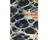 Szczegóły książki DOM I MIASTO JUTRA