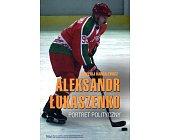 Szczegóły książki ALEKSANDR ŁUKASZENKO - PORTRET POLITYCZNY