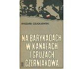 Szczegóły książki NA BARYKADACH W KANAŁACH I GRUZACH CZERNIAKOWA