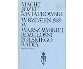 Szczegóły książki WRZESIEŃ 1939 W WARSZAWSKIEJ ROZGŁOŚNI POLSKIEGO RADIA