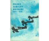 Szczegóły książki POLSKIE SAMOLOTY WOJSKOWE 1918 - 1939