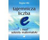 Szczegóły książki TAJEMNICZA LICZBA E I INNE SEKRETY MATEMATYKI