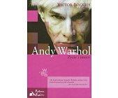 Szczegóły książki ANDY WARHOL - ŻYCIE I ŚMIERĆ