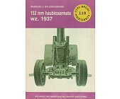 Szczegóły książki 152 MM HAUBICOARMATA WZ.1937 (TYPY BRONI I UZBROJENIA - ZESZYT 118)