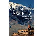 Szczegóły książki ARMENIA. MIĘDZY RAJEM A PIEKŁEM