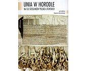 Szczegóły książki UNIA W HORODLE NA TLE STOSUNKÓW POLSKO - LITEWSKICH