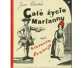 Szczegóły książki CAŁE ŻYCIE MARIANNY CZYLI HISTORIA FRANCJI