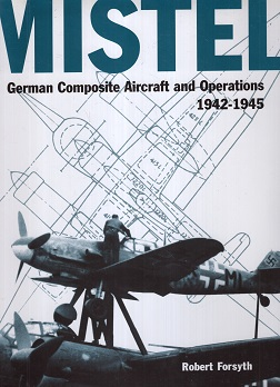 MISTEL GERMAN COMPOSITE AIRCRAFT & OPERATIONS 1942-1945