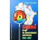 Szczegóły książki GHANA. DROGA DO SAMODZIELNOŚCI PAŃSTWOWEJ 1951-1957