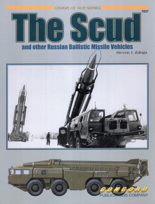 THE SCUD AND OTHER RUSSIAN BALLISTIC MISSILE VEHICLES (ARMOR AT WAR SERIES 7037)