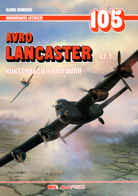 AVRO LANCASER - CZ. 1 - KONSTRUKCJE FIRMY AVRO - MONOGRAFIE LOTNICZE NR 105