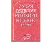 Szczegóły książki ZARYS DZIEJÓW FILOZOFII POLSKIEJ 1815-1918